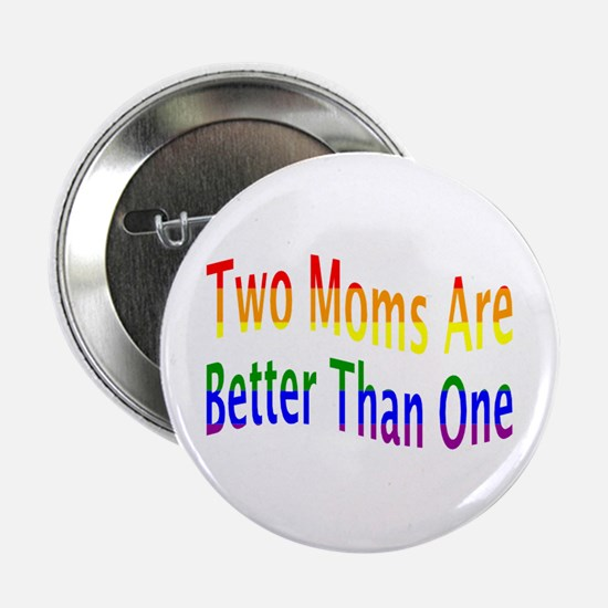 "2 Moms Better (rainbow) 2.25"" Button"