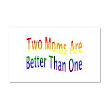 2 Moms Better (rainbow) Car Magnet 20 x 12