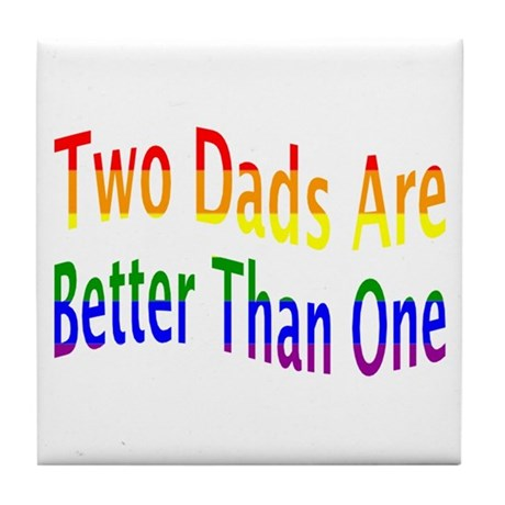 2 Dads Better (rainbow) Tile Coaster