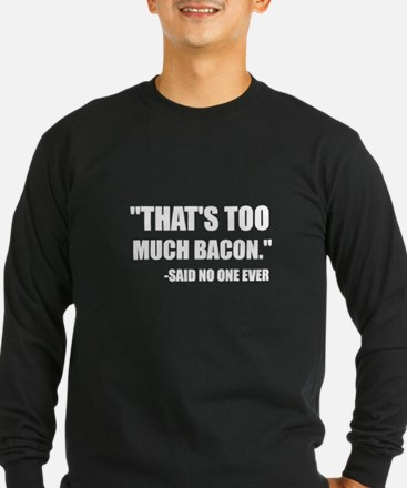 Too Much Bacon Said Long Sleeve T-Shirt
