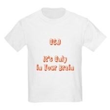 OCD Only in Your Brain T-Shirt