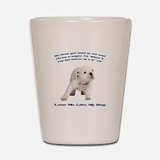 Love me like my dog- major fi Shot Glass