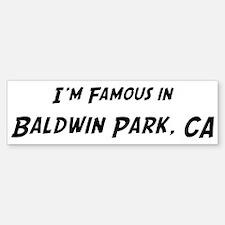 Famous in Baldwin Park Bumper Bumper Bumper Sticker