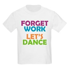 Forget Work Let's Dance T-Shirt