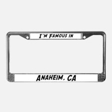 Famous in Anaheim License Plate Frame