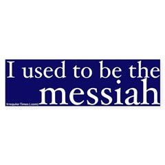 Used to be the Messiah Bumper Bumper Sticker
