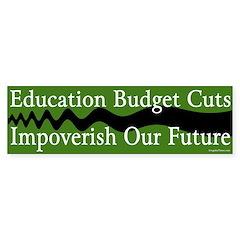 Education Budget Cuts Bumper Bumper Sticker