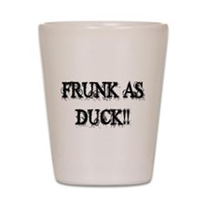 Frunk As Duck Shot Glass