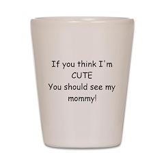 My Mommy! Shot Glass