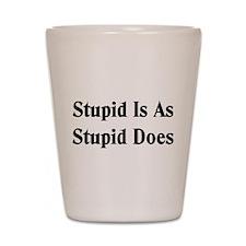 Stupid Is Shot Glass