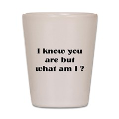 what am I ? Shot Glass