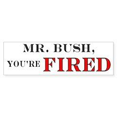 Mr. Bush, You're Fired Bumper Bumper Sticker