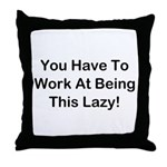 Have To Work At Lazy Throw Pillow