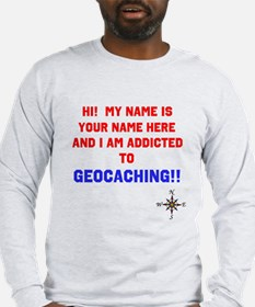 Addicted to Geocaching Long Sleeve T-Shirt