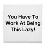 Have To Work At Lazy Tile Coaster