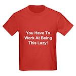 Have To Work At Lazy Kids Dark T-Shirt