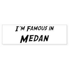 Famous in Medan Bumper Bumper Sticker