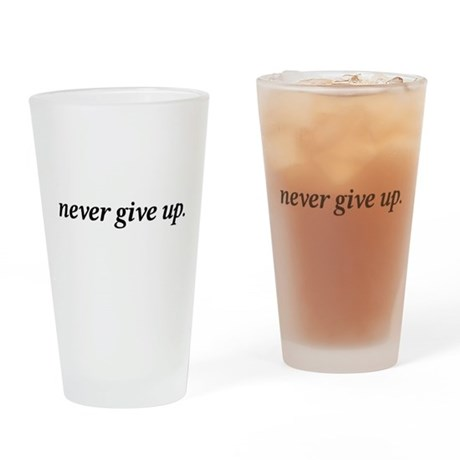 Never Give Up Drinking Glass