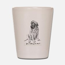Mastiff You Talkin To Me? Shot Glass