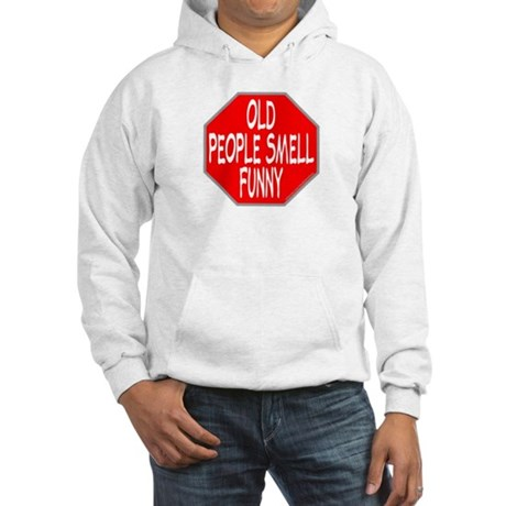 OLD PEOPLE SMELL FUNNY Hooded Sweatshirt