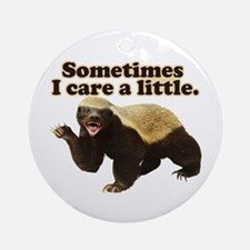 Honey Badger Sometimes I Care Ornament (Round)