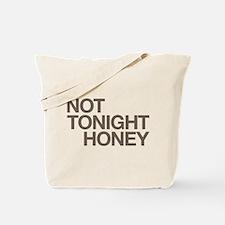 Not Tonight Honey Tote Bag