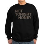 Not Tonight Honey Sweatshirt (dark)