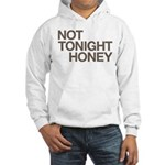 Not Tonight Honey Hooded Sweatshirt