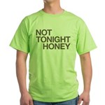 Not Tonight Honey Green T-Shirt