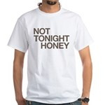 Not Tonight Honey White T-Shirt