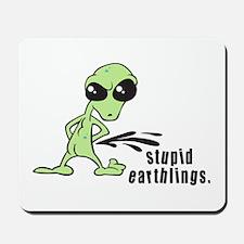 Stupid Earthlings Mousepad