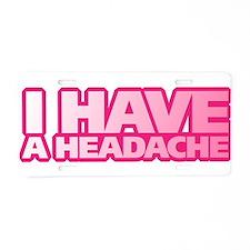 I Have A Headache Aluminum License Plate