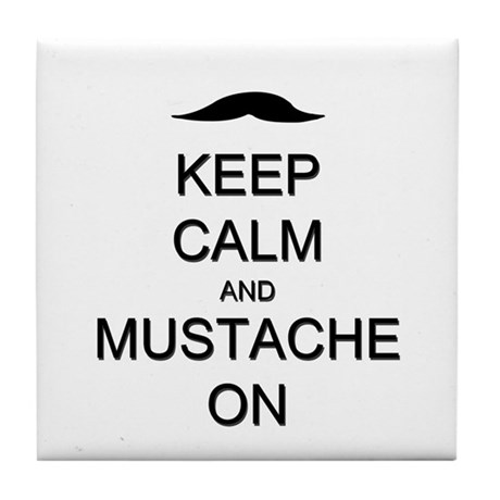 Keep Calm and Mustache On Tile Coaster