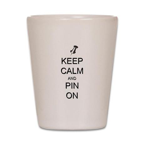 Keep Calm and Pin On Shot Glass