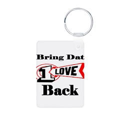 BRING DAT 1 LOVE BACK Keychains