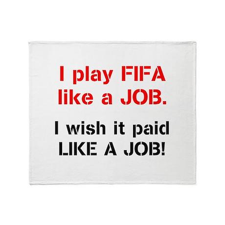 I play FIFA like a JOB. I wi Throw Blanket