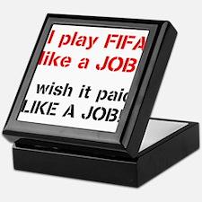 I play FIFA like a JOB. I wi Keepsake Box