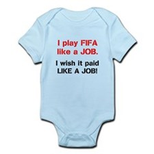 I play FIFA like a JOB. I wi Infant Bodysuit