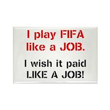 I play FIFA like a JOB. I wi Rectangle Magnet