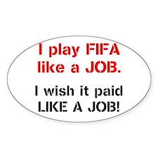 I play FIFA like a JOB. I wi Decal