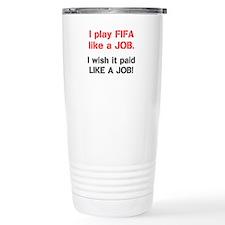 I play FIFA like a JOB. I wi Travel Mug