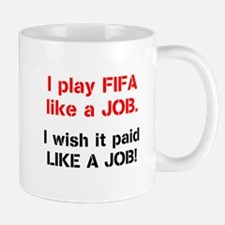I play FIFA like a JOB. I wi Mug