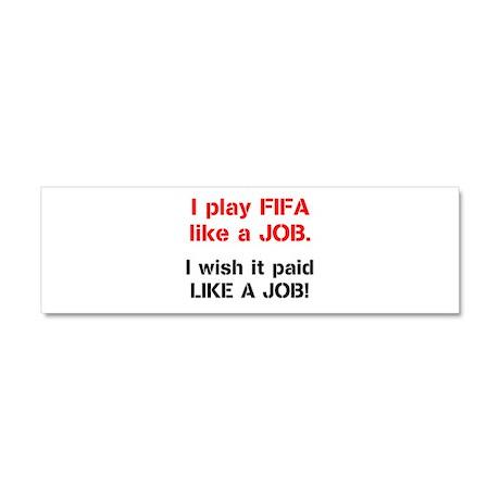 I play FIFA like a JOB. I wi Car Magnet 10 x 3
