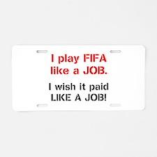 I play FIFA like a JOB. I wi Aluminum License Plat