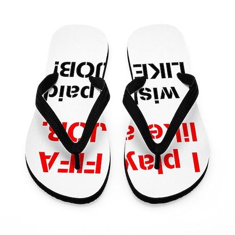 I play FIFA like a JOB. I wi Flip Flops