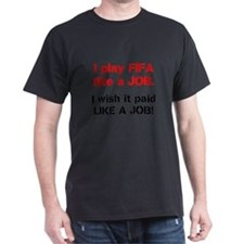 I play FIFA like a JOB. I wi T-Shirt