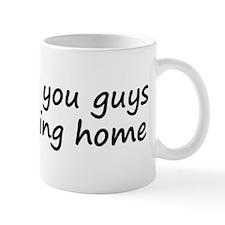 Screw you guys I'm going home Small Mug
