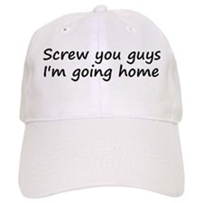 Screw you guys I'm going home Baseball Cap