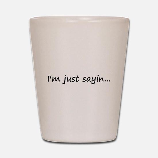 I'm just sayin... Shot Glass