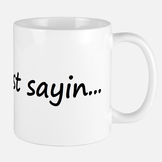I'm just sayin... Mug